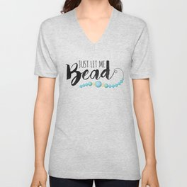 Just Let Me Bead Unisex V-Neck
