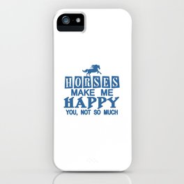 Horses Make Me Happy iPhone Case