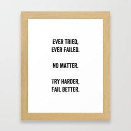 EVER TRIED EVER FAILED. NO MATTER. TRY HARDER FAIL BETTER. Framed Art Print