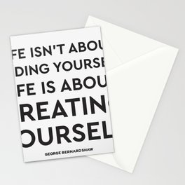 Life isn't about finding yourself. Life is about creating yourself. Stationery Cards