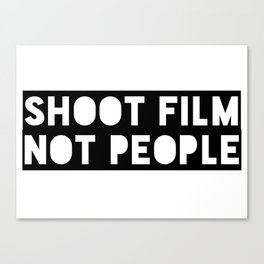 Shoot Film, Not People Canvas Print