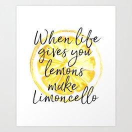 When Life Give You a Lemons Make Limoncello, Kitchen Decor, Wall Art, Hme Decor Art Print