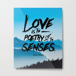 Love is the poetry of the senses - Honoré de Balzac Metal Print
