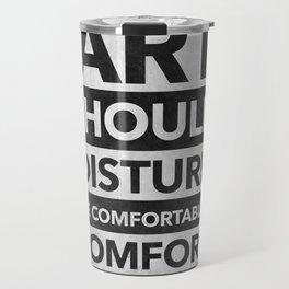 Art should disturb the comfortable & comfort the disturbed - White on Black Travel Mug