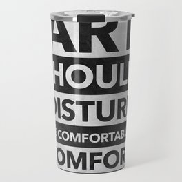 Art should disturb the comfortable & comfort the disturbed - White on Black Travel Mug