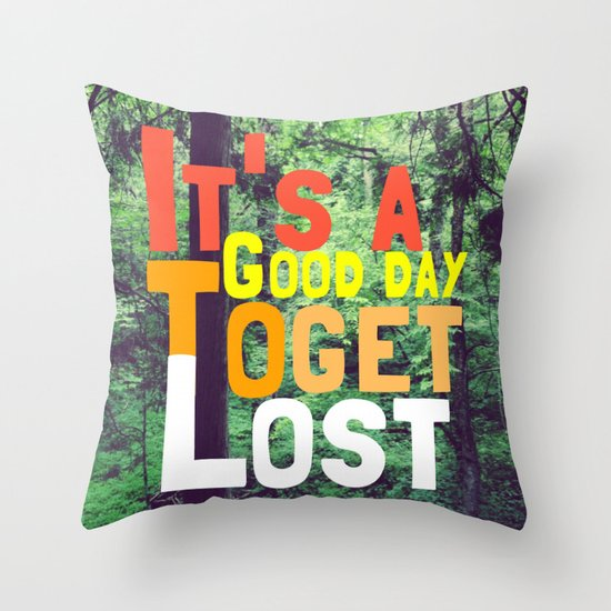 It's a Good Day To Get Lost Throw Pillow