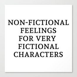Non-Fictional Feels for Fictional Characters Canvas Print