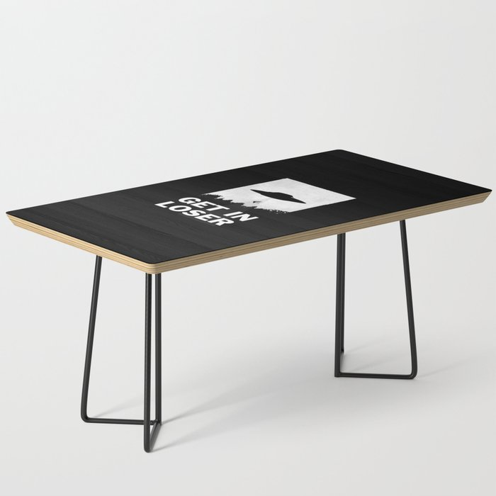 Get In Loser Coffee Table