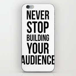 Never Stop Building Your Audience Black and White iPhone Skin