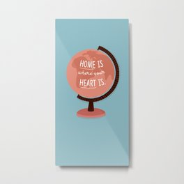 Home is where your heart is, blue, Globe Illustration Metal Print
