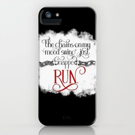 The Chains on my Mood Swing Just Snapped-RUN (for Dark) iPhone Case