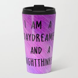 I am a daydreamer and a nightthinker Metal Travel Mug