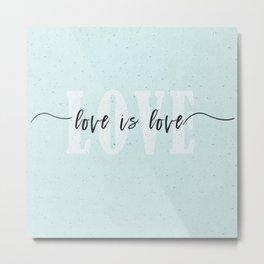 Love is Love 2 Metal Print