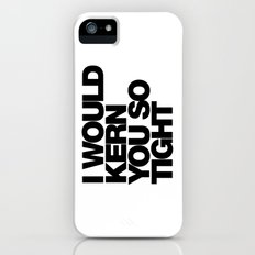 I WOULD KERN YOU SO TIGHT Slim Case iPhone (5, 5s)