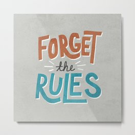 Forget the Rules Metal Print