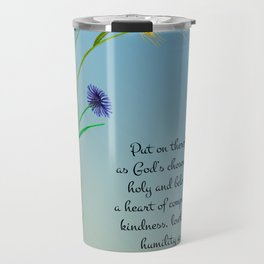 Put on therefore, as God's chosen ones, holy and beloved, a heart of compassion Col 3 v12 Travel Mug