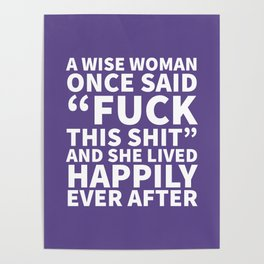 A Wise Woman Once Said Fuck This Shit (Ultra Violet) Poster