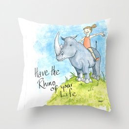 Have the Rhino of your Life Throw Pillow
