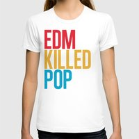 edm T-shirts featuring EDM Killed Pop Music by DropBass