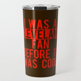 I was a Cleveland fan before it was cool Travel Mug