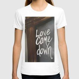 Love Came Down T-shirt
