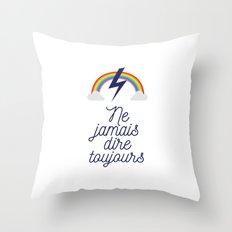 Ne jamais dire toujours Throw Pillow