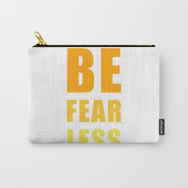 Be Fearless Carry-All Pouch