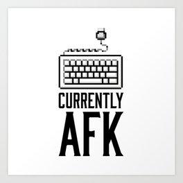 Currently AFK Art Print