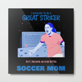 Soccer mom - ex soccer striker Metal Print