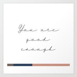 You are good enough Art Print