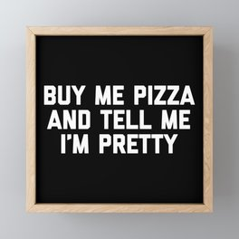 Buy Me Pizza Funny Quote Framed Mini Art Print