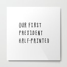 Our First President Half-Printed Metal Print