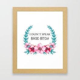 I Don't Speak Basic Bitch Framed Art Print