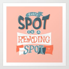 Every spot is a reading spot Art Print