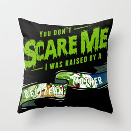 You Don't Scare Me I Was Raised By A Belizean Mother Throw Pillow