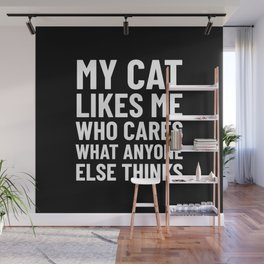 My Cat Likes Me Who Cares What Anyone Else Thinks (Black) Wall Mural