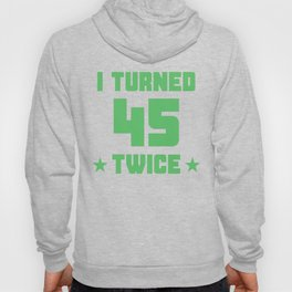 I Turned 45 Twice Funny 90th Birthday Hoody