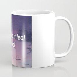 You make it feel real Coffee Mug