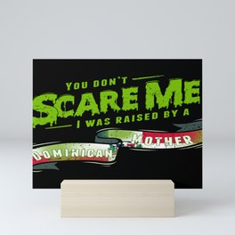 You Don't Scare Me I Was Raised By A Dominican Mother Mini Art Print