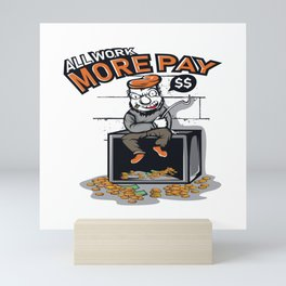 Unique Design All I Work More Pay T-shirt Design For Hardworking People Out There Dollars Cigarette Mini Art Print