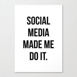 Social Media Made Me Do It Canvas Print