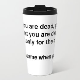 When You Are Dead You Do Not Know You Are Dead Travel Mug