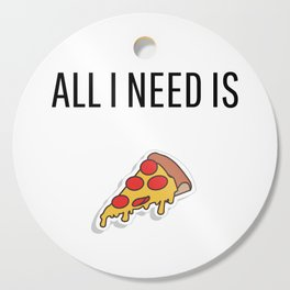 All I need is Pizza Cutting Board