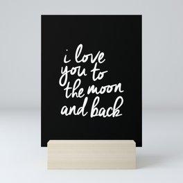 I Love You to the Moon and Back black-white monochrome typography childrens room nursery home decor Mini Art Print