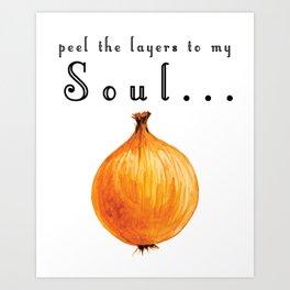 Peel The Layers To My Soul Onion Kitchen Print Art Print