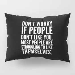 Don't Worry If People Don't Like You (Black) Pillow Sham