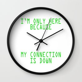 Great Gift For Programmer Computer Science T-shirt I'm Only Here Because My Connection Is Down Wall Clock