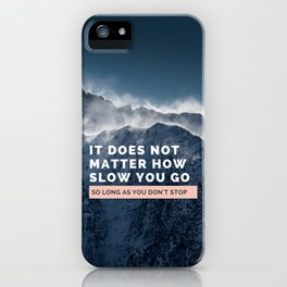 it does not matter how slow you go so long as you don't stop quote iPhone Case