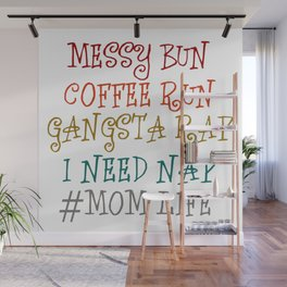 Mom life Messy Bun Coffee Run Gangsta Nap Wall Mural