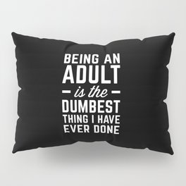 Being An Adult Funny Quote Pillow Sham